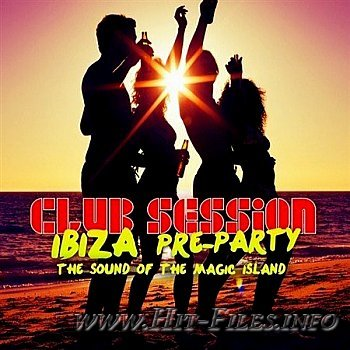 VA - Club Session Ibiza Pre Party ( 2012 )