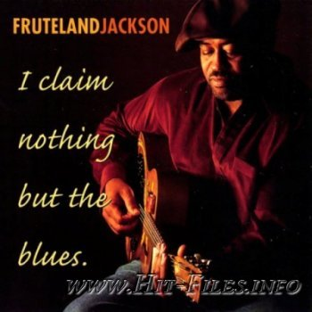 Fruteland Jackson - I Claim Nothing But The Blues ( 2000 )